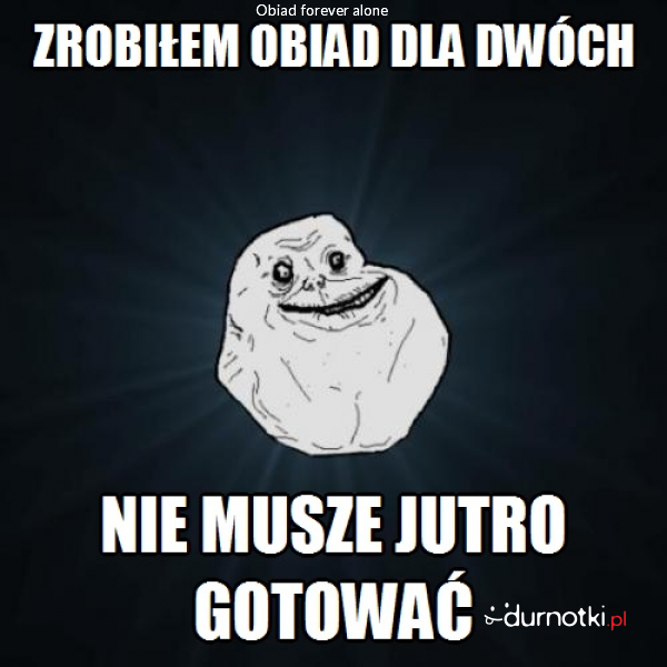 Obiad forever alone
